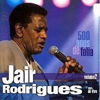CD JAIR RODRIGUES - 500 ANOS DE FOLIA VOL 2 (NOVO-LACRADO)
