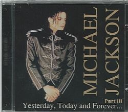 CD MICHAEL JACKSON - YESTERDAY TODAY AND FOREVER PART 3 (NOVO/LACRADO)