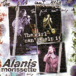 Alanis Morissette - The Girl Cant Help It