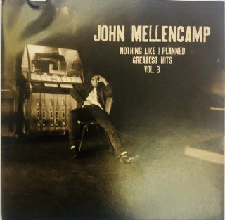 John Cougar Mellencamp - Nothing Like I Planned - Greatest Hits - Vol. 3