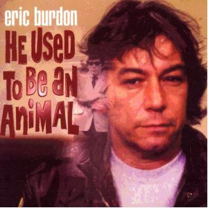 Eric Burdon - He Used To Be An Animal